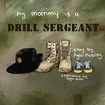My Mommy is a Drill Sergeant.PNG