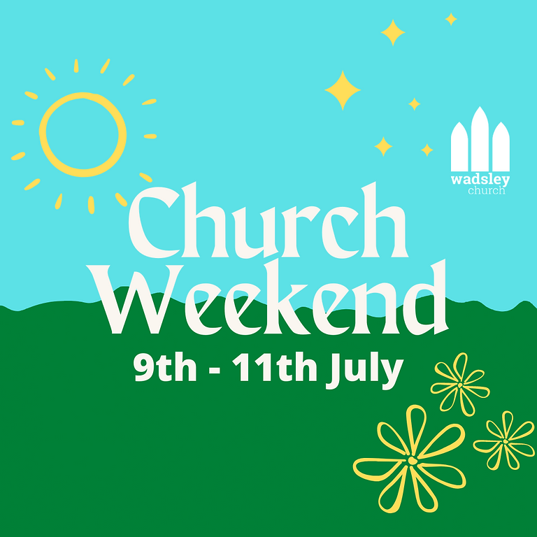 Church Weekend 9th - 11th July 2021