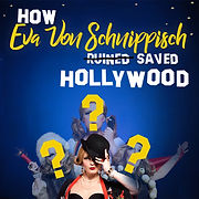 how eva von schnippisch saved hollywood