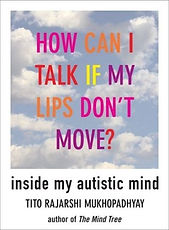Book cover for How Can I Talk If My Lips Don't Move? Inside My Autistic Mind