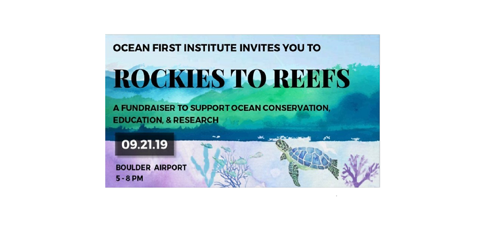 Rockies to Reefs - Ocean First Institute's 3rd Annual Fundraiser