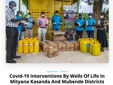 Covid-19 Interventions By Wells Of Life In Mityana Kasanda And Mubende Districts
