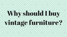 Why should I buy vintage furniture?