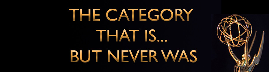 The Category That Is... But Never Was - Emmys Blog