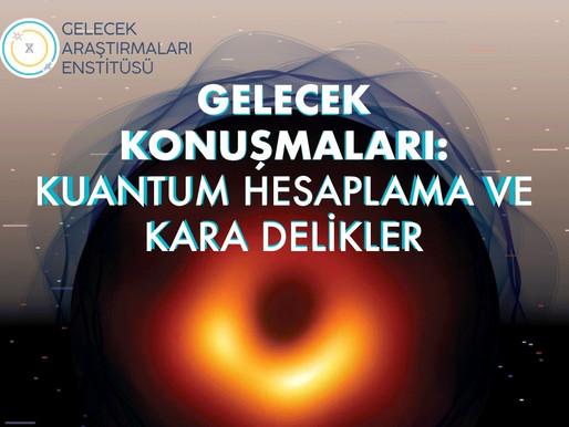 Gelecek Konuşmaları: Kuantum Hesaplama ve Kara Delikler