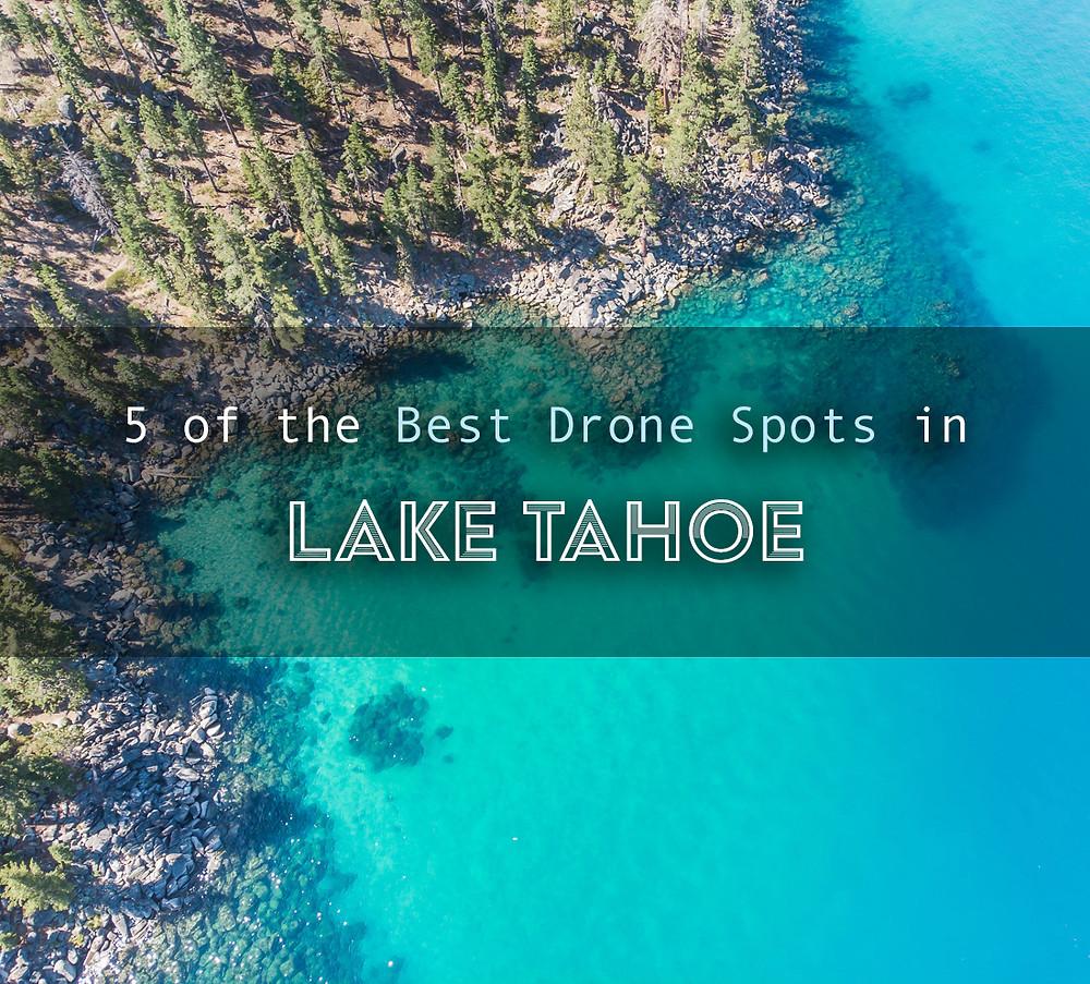 The best drone spots in Lake Tahoe.  Lake Tahoe aerial view