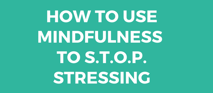 Using Mindfulness to S.T.O.P Stressing