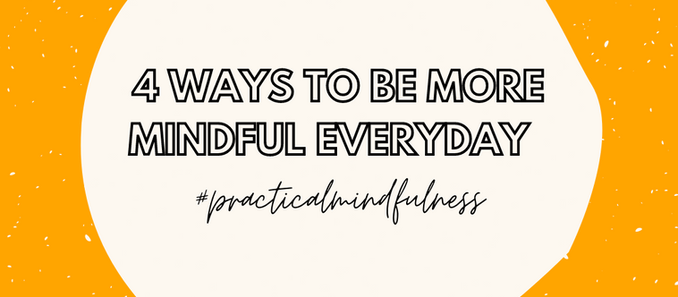 4 Ways To Be More Mindful Everyday