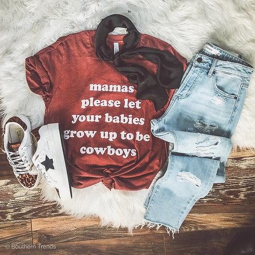 Mamas Please Let Your Babies Grow up to be Cowboys