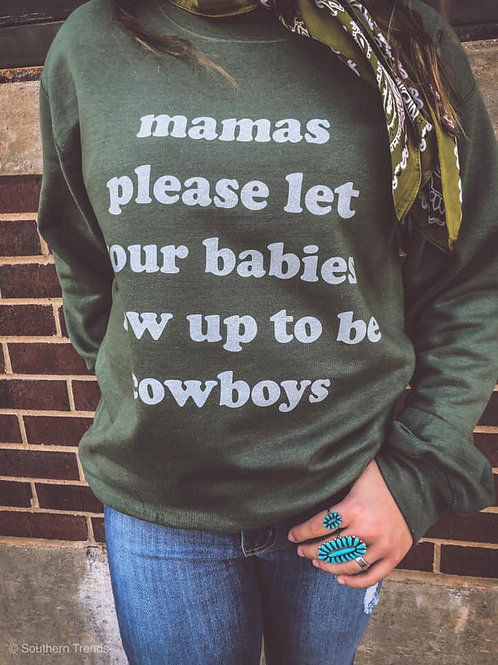 Mamas Please Let your Babies Grow Up to be Cowboys Sweatshirt