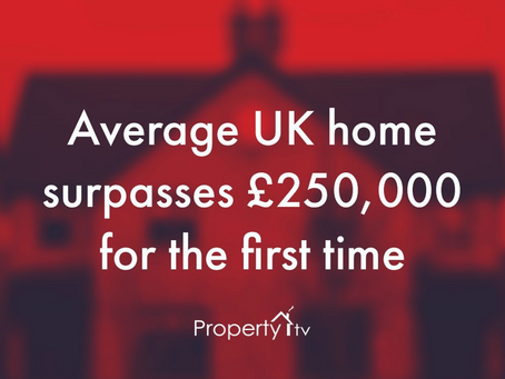 Average UK home surpasses £250,000 for the first time