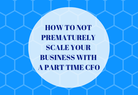How to NOT Prematurely Scale Your Business With a Part Time CFO