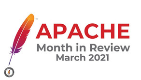 Apache Month in Review: March 2021