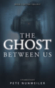 Cover of The Ghost Between Us. Book 1 of a Paranormal trilogy by Pete Nunweiler