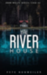 Cover of The River House. A Crime Thriller by Pete Nunweiler