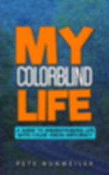 Cover of My Colorblind Life: A guide to understanding life with color vision deficiency by Pete Nunweiler