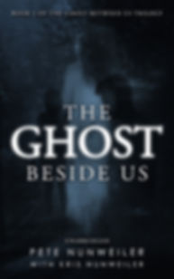 Cover of The Ghost Beside Us. Book 2 of a pranormal trilogy by Pete Nunweiler