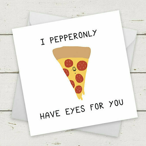 I Pepperonly Have Eyes For You Card