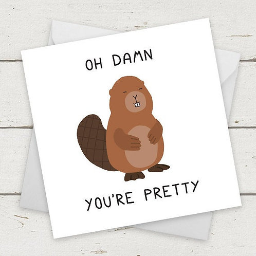 Oh Damn You're Pretty Card