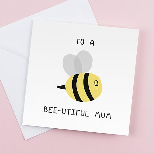 To A Bee-utiful Mum Card
