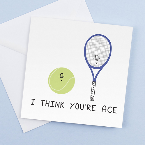 I Think You're Ace Card
