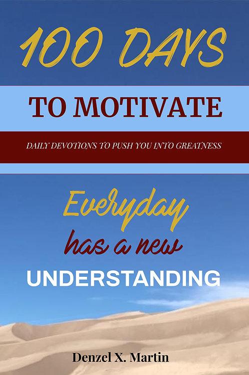 100 Days to Motivate by Prophet Denzel Martin