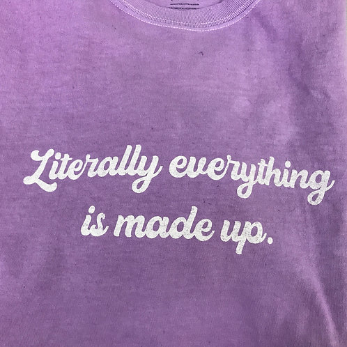 Literally Everything Is Made Up Tee