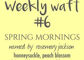 weekly waft # 6