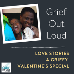 Grief Out Loud - Love Stories Episode