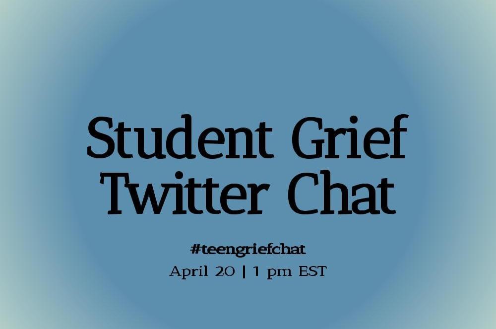 Student Grief Twitter Chat. #teengriefchat, April 20, 1 pm EST.
