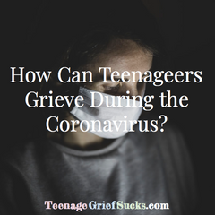 How Can Teens Grieve During The Coronavirus?