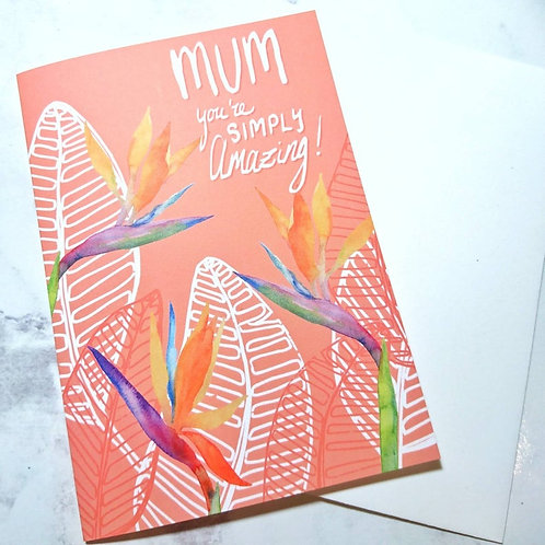 Mum You're Simply Amazing! - Greeting Card