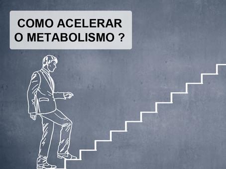 Como acelerar o metabolismo?