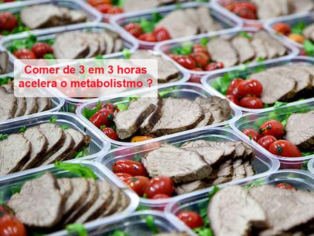 Comer de 3 em 3 horas acelera o metabolismo ?