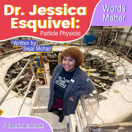 Words Matter: Dr. Jessica Esquivel - Particle Physicist