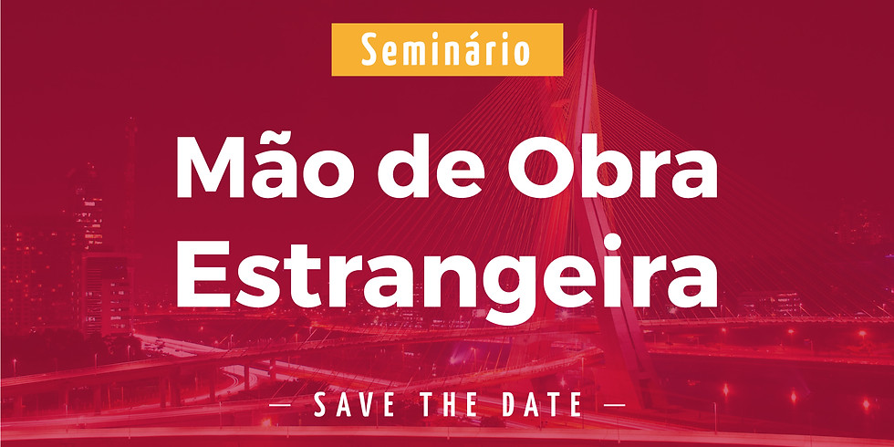 SAVE THE DATE: Seminário de Mão de Obra Estrangeira