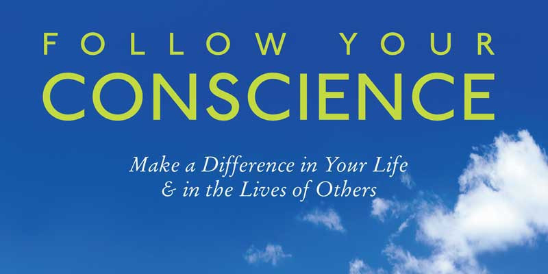 Follow Your Conscience: Make a Difference in Your Life & in the Lives of Others