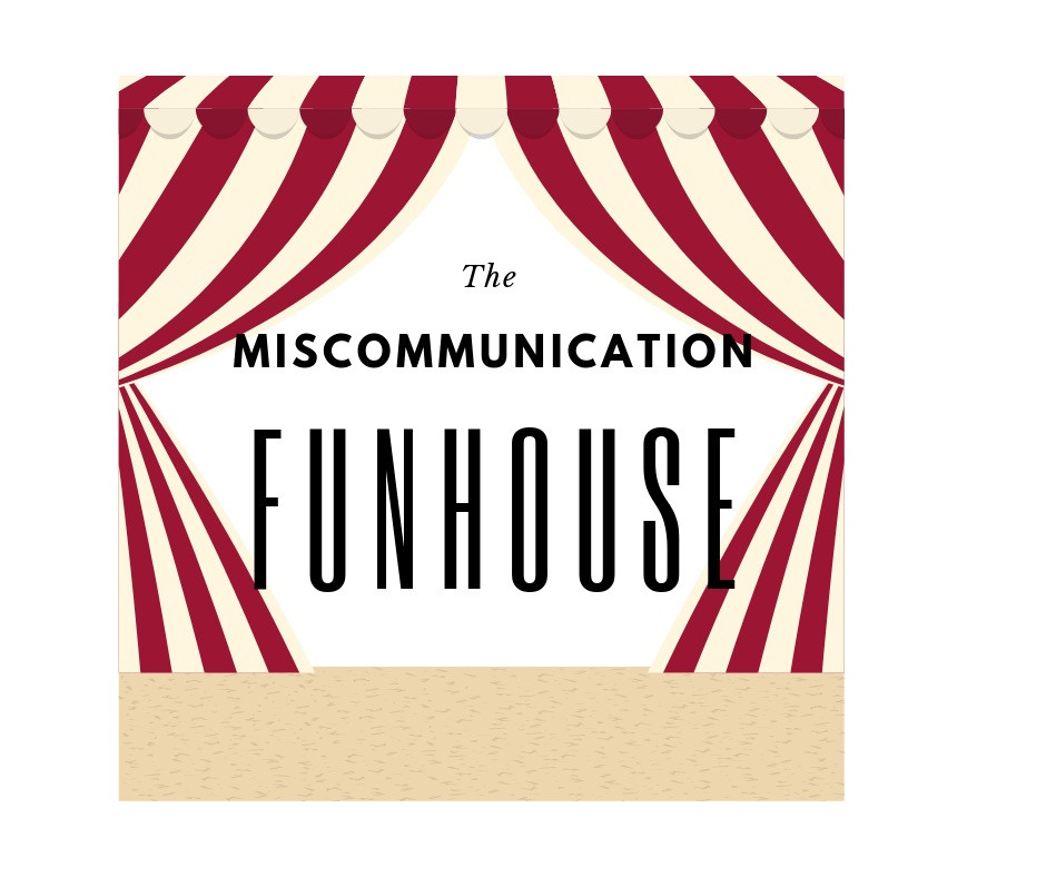 The Miscommunication Funhouse
