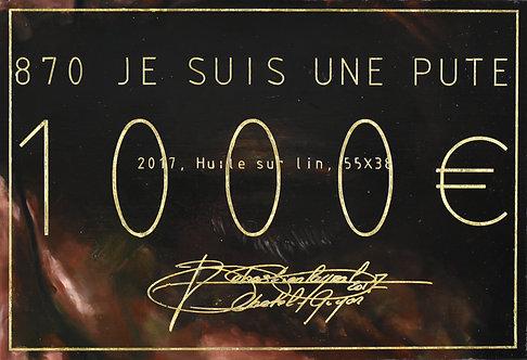 870 JE SUIS UNE PUTE 2017, Huile sur lin, 55x38