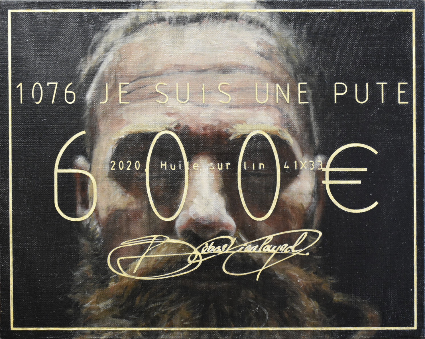 1076 JE SUIS UNE PUTE 2021, Huile & Or s