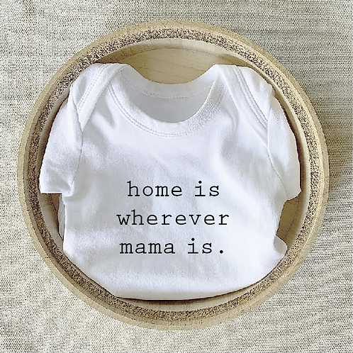 Home is Wherever Mama is Onesie