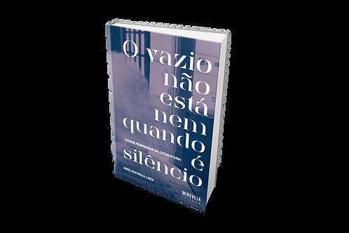 O VAZIO NÃO ESTÁ NEM QUANDO É SILÊNCIO - Patrícia Lima (Org)