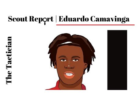 Scout Report: Eduardo Camavinga