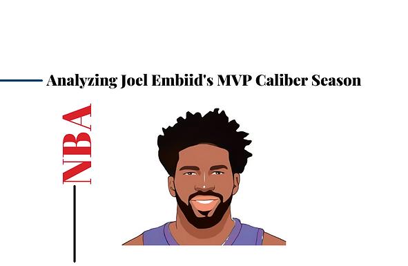 Analyzing Joel Embiid's MVP Caliber Season