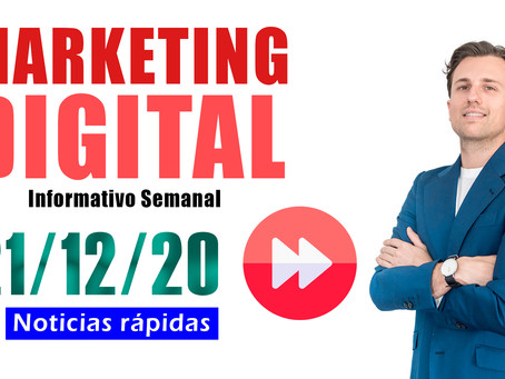 Informativo semanal [21/12/20] Canales de Pago | PPC | Marketing Digital
