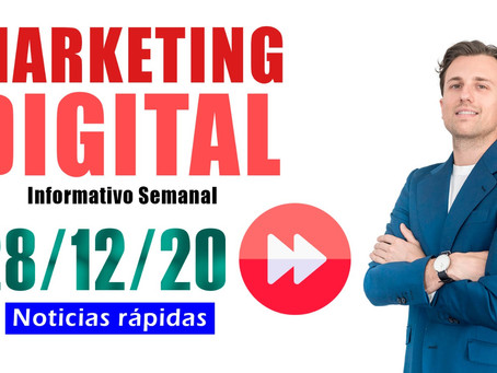 Informativo semanal [28/12/20] Canales de Pago | PPC | Marketing Digital
