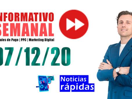 Informativo semanal [07/12/20] Canales de Pago | PPC | Marketing Digital