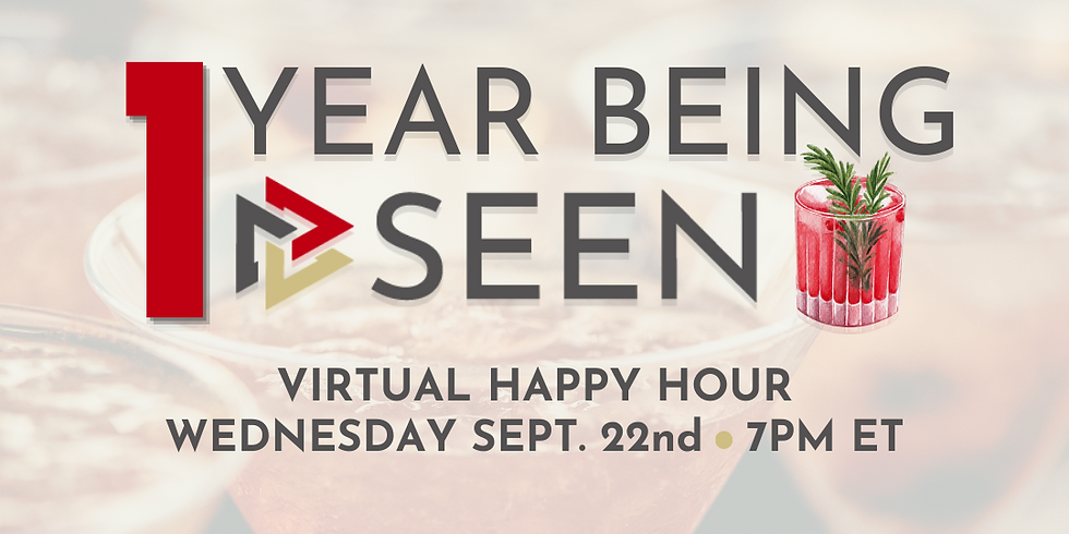 1YR Being SEEN Happy Hour