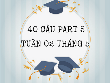 40 CÂU PART 5 TOEIC - TUẦN 2 THÁNG 5/2019
