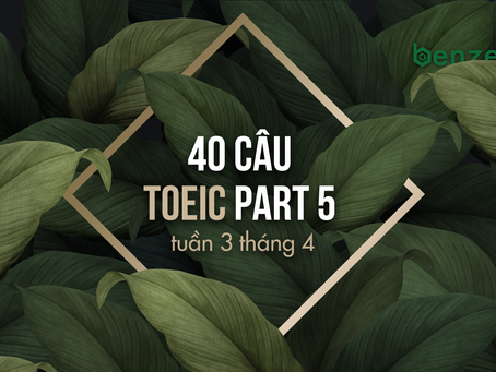 40 CÂU TOEIC PART 5  - TUẦN 3 THÁNG 4